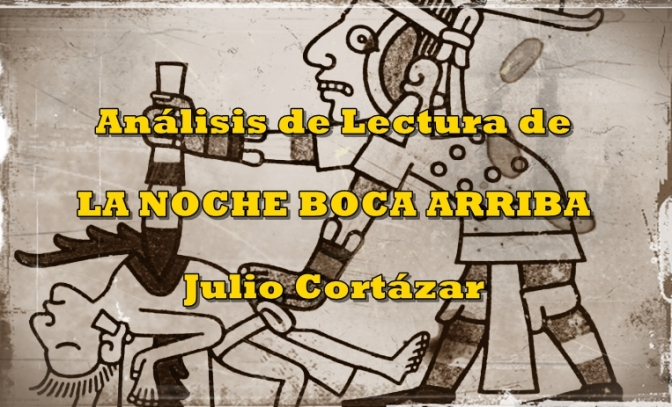 Análisis de Lectura: La noche boca arriba – Julio Cortázar